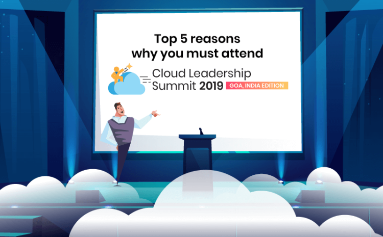 Top 5 reasons why you must attend Cloud Leadership Summit 2019 to be held in Goa, India, in November